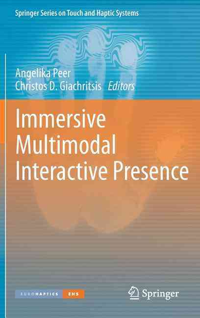 Immersive Multimodal Interactive Presence By Peer, Angelika (EDT)/ Giachritsis, Christos (EDT)